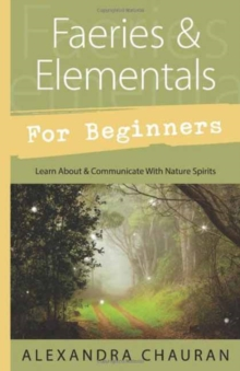 Faeries and Elementals for Beginners : Learn About and Communicate with Nature Spirits, Paperback Book