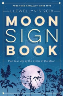Llewellyn's Moon Sign Book 2018 : Plan Your Life by the Cycles of the Moon, Paperback Book
