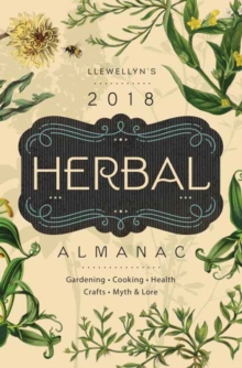 Herbal Almanac 2018 : Gardening, Cooking, Health, Crafts, Myth and Lore, Paperback / softback Book