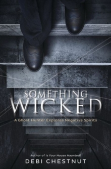 Something Wicked : A Ghost Hunter Explores Negative Spirits, Paperback Book