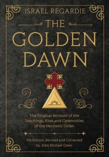 The Golden Dawn : The Original Account of the Teachings, Rites, and Ceremonies of the Hermetic Order, Hardback Book