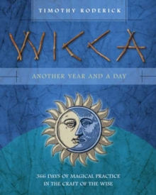 Wicca: Another Year and a Day : 366 Days of Magical Practice in the Craft of the Wise, Paperback Book