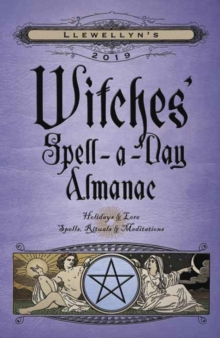 Llewellyn's 2019 Witches' Spell-A-Day Almanac : Holidays and Lore, Spells, Rituals and Meditations, Paperback / softback Book