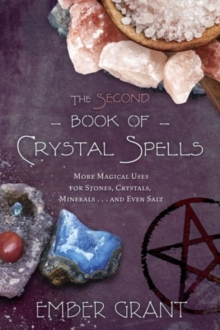 The Second Book of Crystal Spells : More Magical Uses for Stones, Crystals, Minerals and Even Salt, Paperback Book
