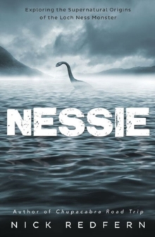 Nessie : Exploring the Supernatural Origins of the Loch Ness Monster, Paperback Book