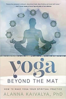 Yoga Beyond the Mat : How to Make Yoga Your Spiritual Practice, Paperback Book