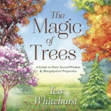 The Magic of Trees : A Guide to Their Sacred Wisdom and Metaphysical Properties, Paperback Book