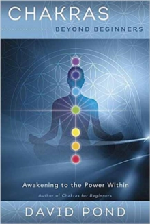 Chakras Beyond Beginners : Awakening to the Power Within, Paperback / softback Book