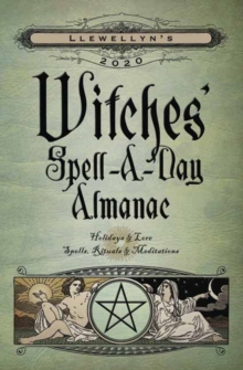 Llewellyn's 2020 Witches' Spell-A-Day Almanac : Holidays and Lore, Spells, Rituals and Meditations, Paperback / softback Book