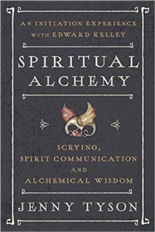 Spiritual Alchemy : Scrying, Spirit Communication, and Alchemical Wisdom, Paperback Book