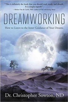 Dreamworking : How to Listen to the Inner Guidance of Your Dreams, Paperback Book