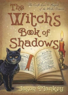 The Witch's Book of Shadows : The Craft, Lore and Magick of the Witch's Grimoire, Paperback / softback Book
