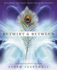 Betwixt and Between : Exploring the Faery Tradition of Witchcraft, Paperback / softback Book