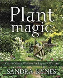 Plant Magic : A Year of Green Wisdom for Pagans and Wiccans, Paperback / softback Book