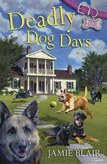 Deadly Dog Days : A Dog Days Mystery, Paperback Book