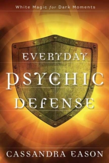 Everyday Psychic Defense : White Magic for Dark Moments, Paperback Book
