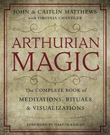 Arthurian Magic : The Complete Book of Meditations, Rituals and Visualizations, Paperback / softback Book