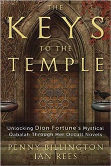 The Keys to the Temple : Unlocking Dion Fortune's Mystical Qabalah Through Her Occult Novels, Paperback Book