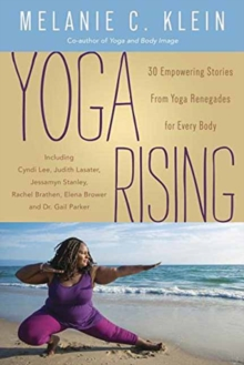 Yoga Rising : 30 Empowering Stories from Yoga Renegades for Every Body, Paperback Book