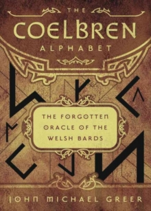 The Coelbren Alphabet : The Forgotten Oracle of the Welsh Bards, Paperback / softback Book