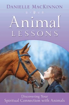 Animal Lessons : Discovering Your Spiritual Connection with Animals, Paperback Book