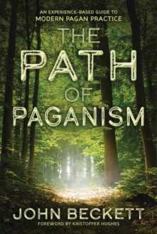 The Path of Paganism : An Experience-Based Guide to Modern Pagan Practice, Paperback Book