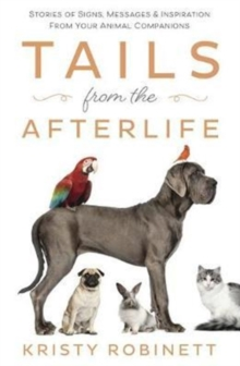 Tails from the Afterlife : Stories of Signs, Messages and Inspiration from Your Animal Companions, Paperback / softback Book