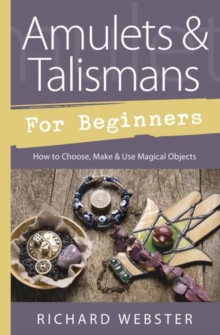 Amulets and Talismans for Beginners : How to Choose, Make and Use Magical Objects, Paperback Book