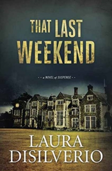 That Last Weekend : A Novel of Suspense, Paperback Book