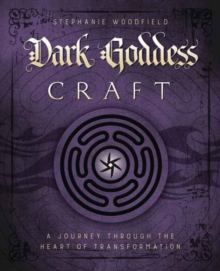 Dark Goddess Craft : A Journey Through the Heart of Transformation, Paperback Book
