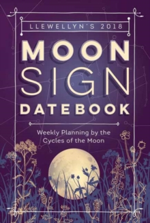Llewellyn's Moon Sign Datebook 2018 : Weekly Planning by the Cycles of the Moon, Spiral bound Book