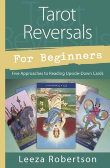 Tarot Reversals for Beginners : Five Approaches to Reading Upside-Down Cards, Paperback Book