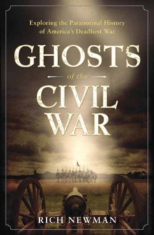Ghosts of the Civil War : Exploring the Paranormal History of America's Deadliest War, Paperback Book