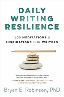 Daily Writing Resilience : 365 Meditations and Inspirations for Writers, Paperback / softback Book