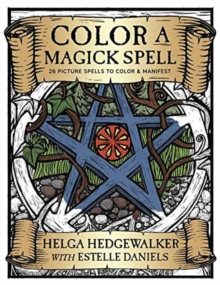 Color a Magick Spell : 26 Picture Spells to Color and Manifest, Paperback Book