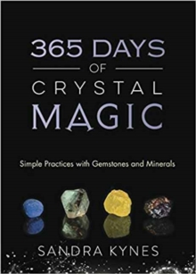365 Days of Crystal Magic : Simple Practices with Gemstones and Minerals, Paperback Book