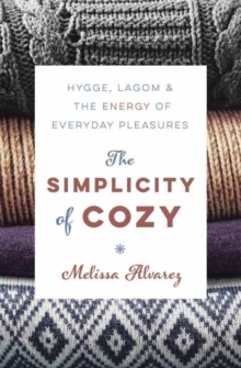 The Simplicity of Cozy : Hygge, Lagom and the Energy of Everyday Pleasures, Paperback Book