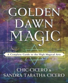 Golden Dawn Magic : A Complete Guide to the High Magical Arts, Paperback / softback Book