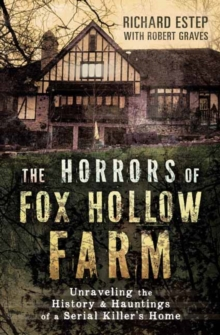 The Horrors of Fox Hollow Farm : Unraveling the History and Hauntings of a Serial Killer's Home, Paperback / softback Book