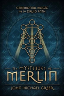 The Mysteries of Merlin : Ceremonial Magic for the Druid Path, Paperback / softback Book