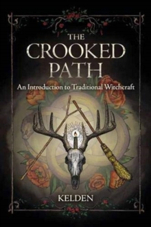 The Crooked Path : An Introduction to Traditional Witchcraft, Paperback / softback Book