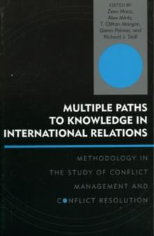 Multiple Paths to Knowledge in International Relations : Methodology in the Study of Conflict Management and Conflict Resolution, Paperback / softback Book