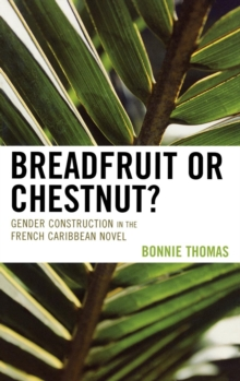 Breadfruit or Chestnut? : Gender Construction in the French Caribbean Novel, Hardback Book