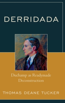 Derridada : Duchamp as Readymade Deconstruction, Paperback Book