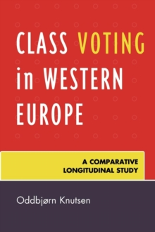 Class Voting in Western Europe : A Comparative Longitudinal Study, Paperback Book