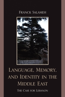 Language, Memory, and Identity in the Middle East : The Case for Lebanon, Paperback Book