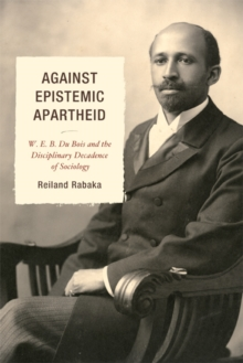 Against Epistemic Apartheid : W.E.B. Du Bois and the Disciplinary Decadence of Sociology, EPUB eBook