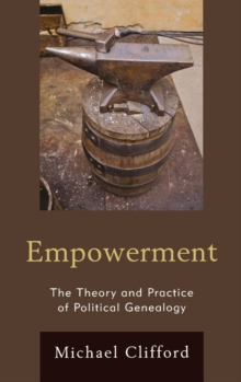 Empowerment : The Theory and Practice of Political Genealogy, Hardback Book