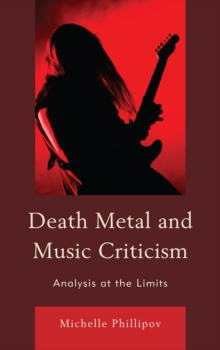 Death Metal and Music Criticism : Analysis at the Limits, EPUB eBook