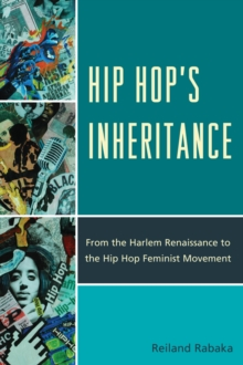 Hip Hop's Inheritance : From the Harlem Renaissance to the Hip Hop Feminist Movement, EPUB eBook